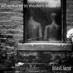 Blast Lane - Adventures In Modern Blues (2019) [mp3@320]