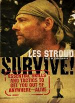 Survive!: Essential Skills and Tactics to Get You Out of Anywhere - Alive - Les Stroud [ENG] [PDF]