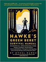 Hawke's Green Beret Survival Manual: Essential Strategies For: Shelter and Water, Food and Fire, Tools and Medicine, Navigation and Signa- Mykel Hawke