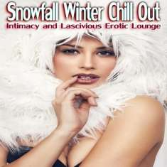 VA - Snowfall Winter Chill Out Intimacy and Lascivious Erotic Lounge (2015) [mp3@320kbps]