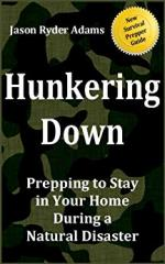 Hunkering Down: Prepping to Survive in Your Home During a Natural Disaster - Jason Ryder Adams  [ENG] [PDF]