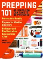 Prepping 101: 40 Steps You Can Take to Be Prepared: Protect Your Family, Prepare for Weather Disasters, and Be Ready and Resilient when Emergencies Arise –  Kathy Harrison [ENG] [pdf]