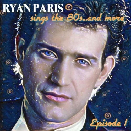 Ryan Paris - Ryan Sings the 80s… and More, Episode 1 (2020) [FLAC]