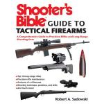 Shooter's Bible Guide to Tactical Firearms: A Comprehensive Guide to Precision Rifles and Long-Range Shooting Gear [ENG] [PDF]