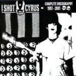 I SHOT CYRUS - COMPLETE DISCOGRAPHY 1997-2001 (2003) [WMA] [FALLEN ANGEL]