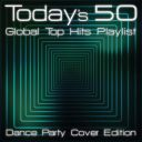 VA - Today's 50 Global Top Hits PLaylist: Dance Party Cover Edition (2020) [MP3@320kbps] [fredziucha09]