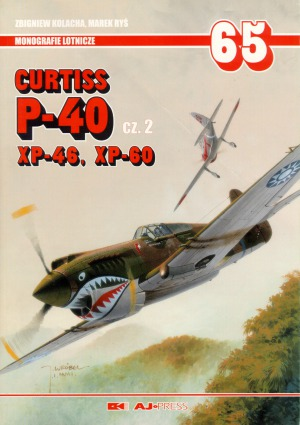 Curtiss P-40 Cz.2.  XP-46, XP-60 (AJ-Press Monografie Lotnicze 65) (2000, AJ-Press) - Zbigniew Kolacha, Marek Ryś [MP65] [PL] [pdf] [LIBGEN]