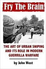 Fry The Brain: The Art of Urban Sniping and its Role in Modern Guerrilla Warfare - John West [PDF] [ENG]