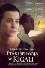 Ptaki śpiewają w Kigali / Birds Are Singing in Kigali (2017) 1080p.BluRay.x264-ROVERS [Film Polski]