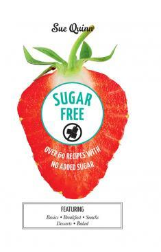 Sue Quinn - Sugar Free: Over 60 Recipes with No Added Sugar [ENG] [epub]