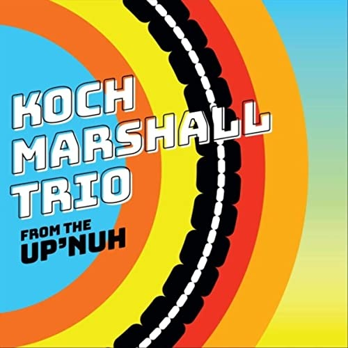 Koch Marshall Trio - From the Up'nuh (2021) [FLAC]