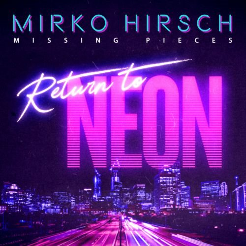 Mirko Hirsch - Missing Pieces Return to Neon [Special Edition] (2020) [FLAC]