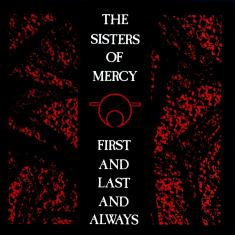 THE SISTERS OF MERCY - FIRST AND LAST AND ALWAYS (1985) [WMA] [FALLEN ANGEL]