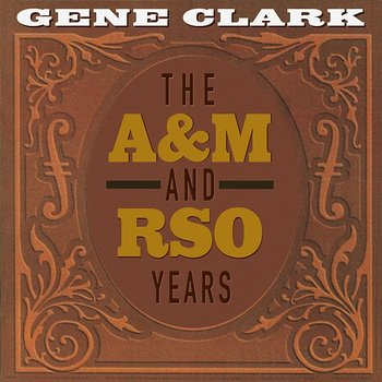 Gene Clark - The A&M And RSO Years (2020) [Flac]